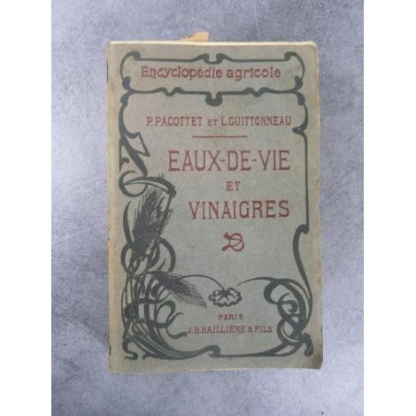 Pacottet et Guittonneau Eaux de vie et vinaigres Baillère 1914 encyclopédie agricole campagne bio écologie distilation