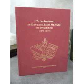 L'ecole impériale du service de santé militaire de Strasbourg 1856-1870 Le Minor Collectif pour 150e anniversaire