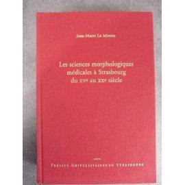 Le Minor jean Marie Les sciences morphologiques médicales à Strasbourg du XVe au XXe siècle. Envoi à Alain Bouchet