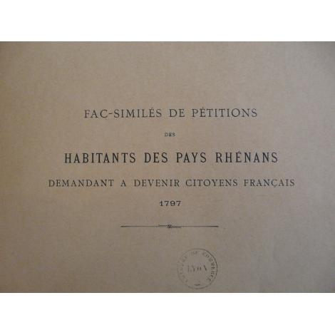 Pétitions des habitants des pays Rhénans demandant à devenir citoyens Français 1797 (Fac-similé vers 1914) Sarrebruck