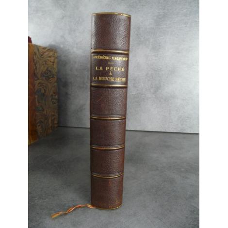 Halford Frédéric La pêche à la mouche sèche. Edition originale solide reliure signée peche sportive poisson lancer