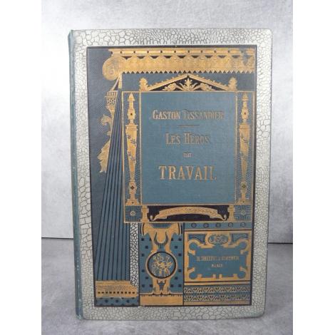 Gaston Tissandier Les héros du travail gravures vers 1888 percaline dorée