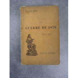 Niox La guerre de 1870 Simple récit, nombreuses cartes géographiques et illustrations