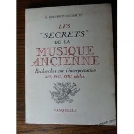 LES SECRETS DE LA MUSIQUE ANCIENNE RECHERCHES SUR L INTERPRETATION GEOFFROY DECHAUME