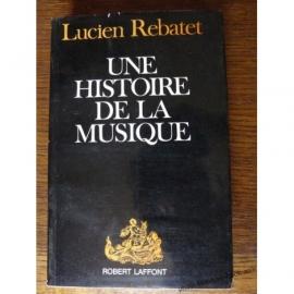 UNE HISTOIRE DE LA MUSIQUE REBATET